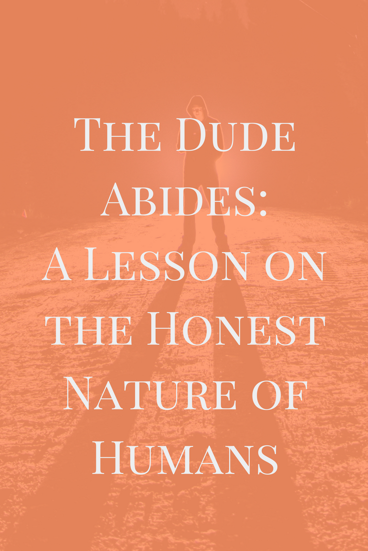 The Dude Abides: A Lesson on the Honest Nature of Humans
