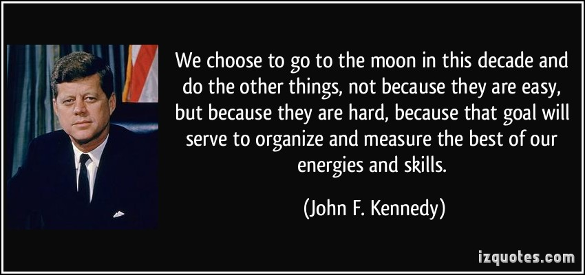 quote-we-choose-to-go-to-the-moon-in-this-decade-and-do-the-other-things-not-because-they-are-easy-but-john-f-kennedy-307383.jpg