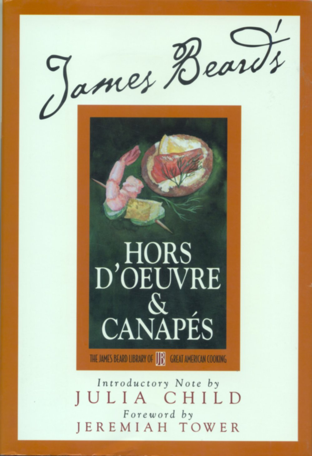 James Beard's Hors D'Oeuvre & Canapes ...first published in 1940, revised edition published by Reed College, Running Press in 1999, 1st printing ... notes by Julia Child