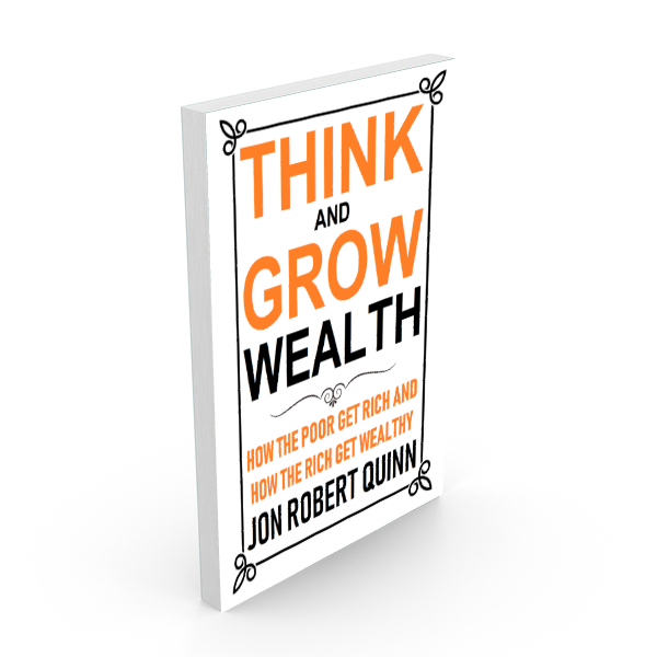 Think And Grow Wealth:  How the Poor Get Rich and the Rich Get Wealthy Paperback  $24.95     ORDER NOW