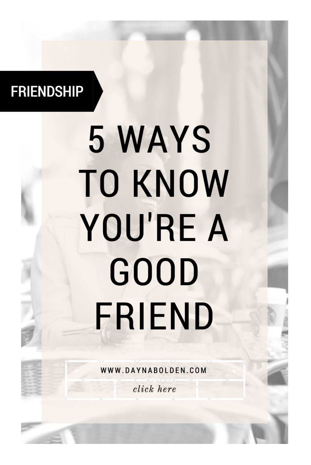 5-ways-to-know-you-are-a-good-friend-friendship-dayna-bolden