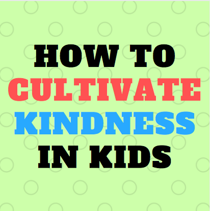 how to cultivate kindness in kids.png