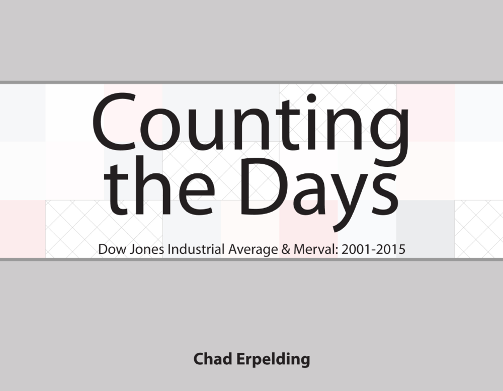 "Title: Counting the Days, Dow Jones Industrial Average & Merval: 2001-2015 Artist: Chad Erpelding Publisher: Self-published Date of publication: January 13, 2017 Pages: 33 Binding: Perfect-bound Paperback Dimensions: 7""x9"" Price: $29.95 Description: This project visually explores the activities of the major stock market indices in the US and Argentina, the Dow Jones Industrial Average and the Merval, during 2001-2015."