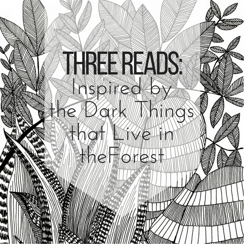 three-reads-inspired-by-the-dark-things-in-the-forest.jpg
