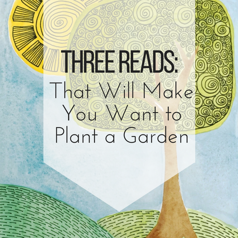 three-reads-that-will-make-you-want-to-plant-a-garden.jpg