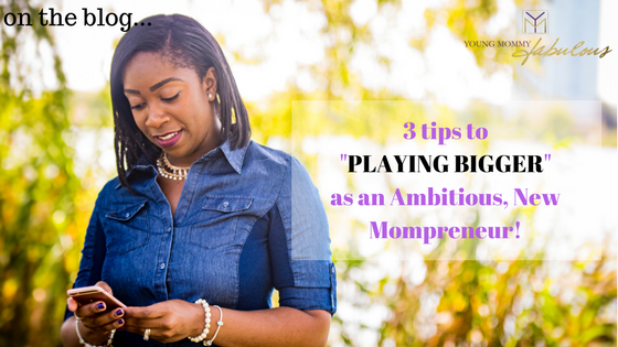 3 BEST tips to PLAYING BIGGER as an Ambitious New Mompreneur!.png