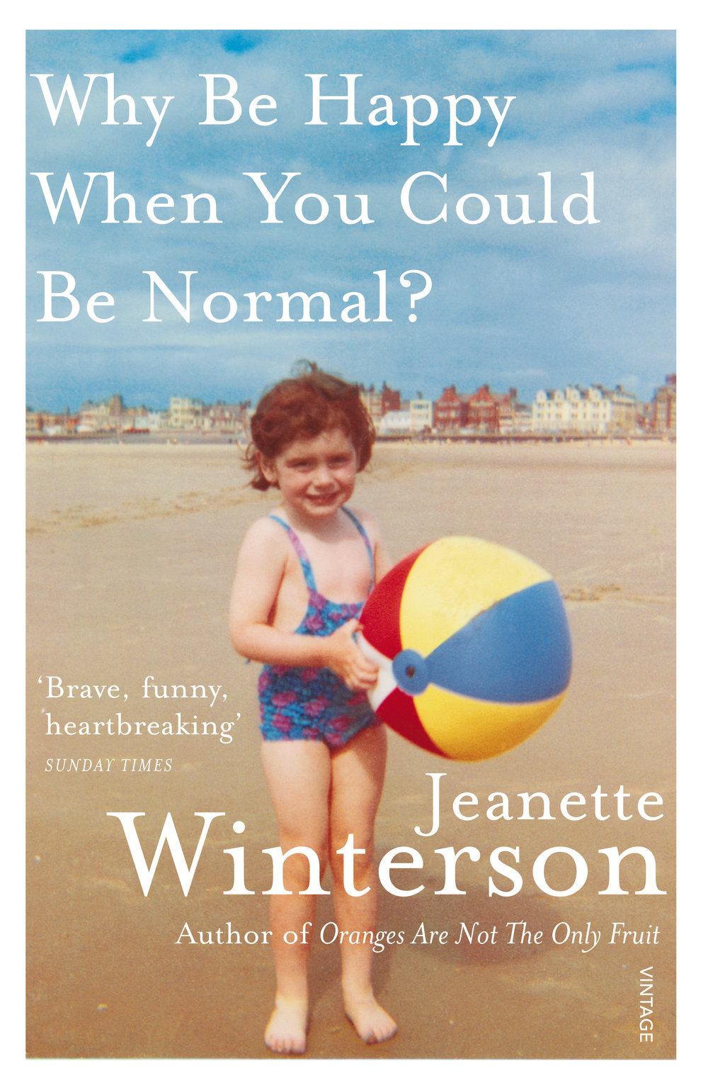 Jeanette Winterson,  Why Be Happy When You Could Just Be Normal?
