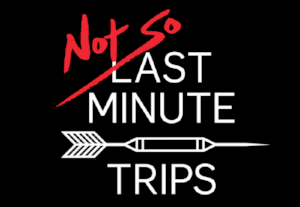 NOT SO Last Minute Trips.png