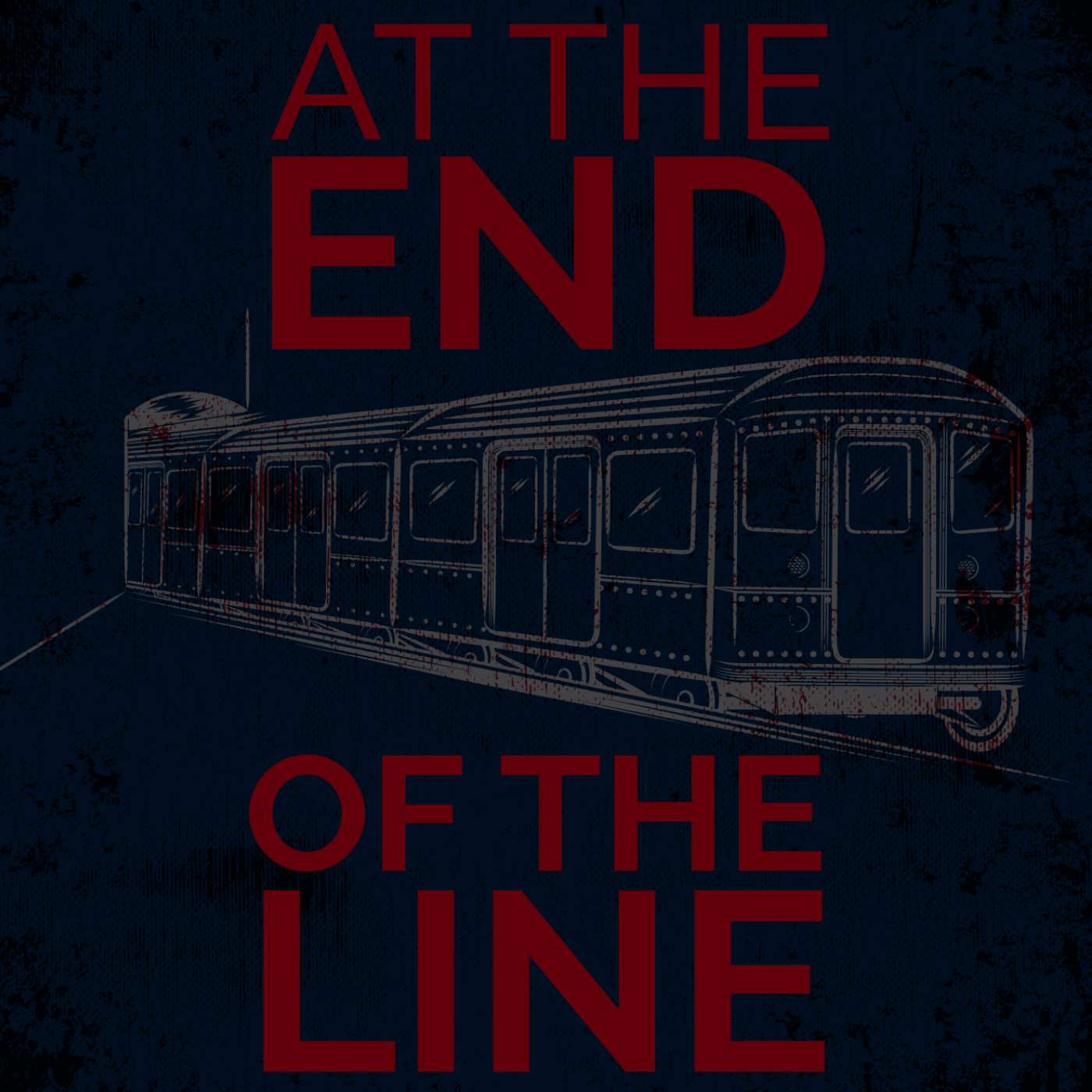 """    At The End Of The Line "" Podcast"