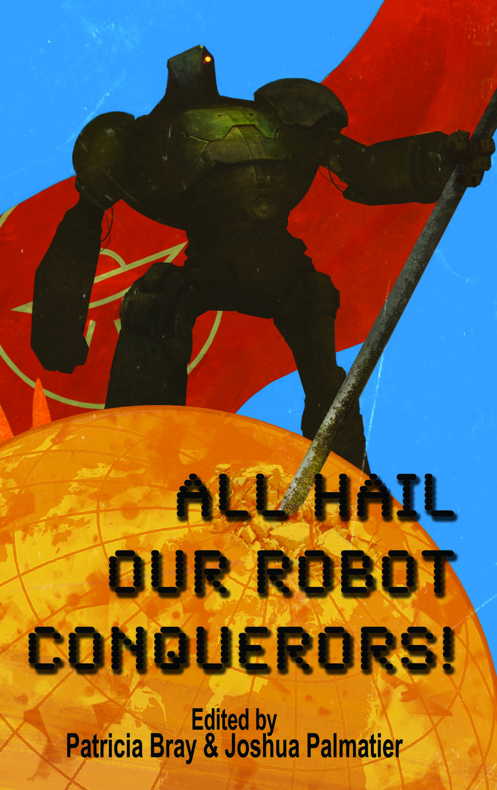 All Hail Our Robot Conquerors!, 2017