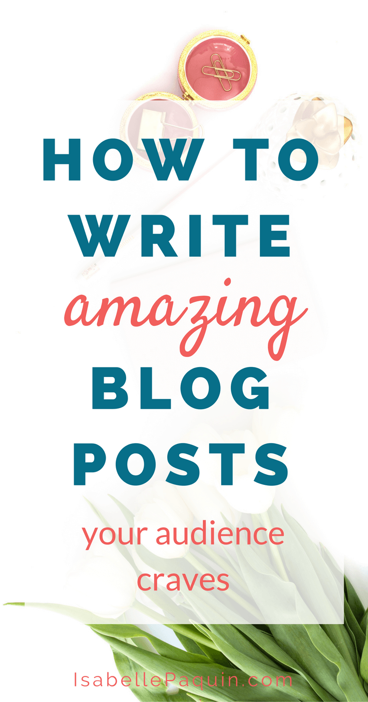How to write amazing blog posts your audience craves