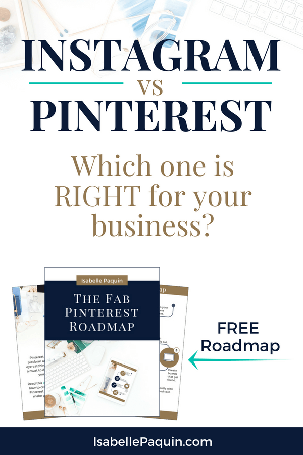 Find out which of these 2 social media you should be focusing on at this time in your business. Both are great, but not equal when it comes to marketing your business. Includes a FREE Roadmap to learn how to use Pinterest for marketing. #isabellepaquin #socialmediamarketing #instagram #pinterest #onlinebusiness