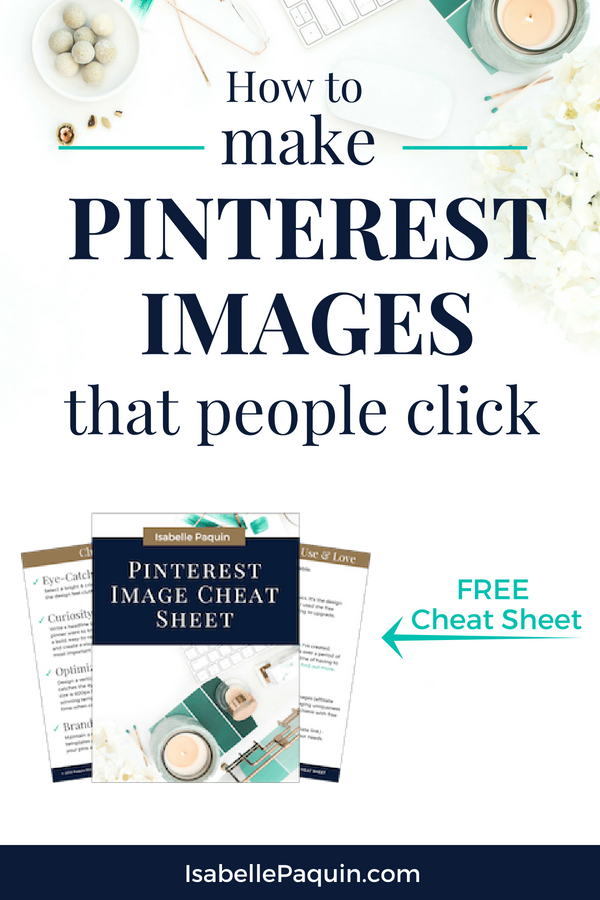 FREE CHEAT SHEET | Find out how to make Pinterest images that make people click. Includes image sizes, template recommendations, and tips to help you design Pinterest graphics that increase your small business traffic. #isabellepaquin #pinterestimage #pinterestmarketingtips