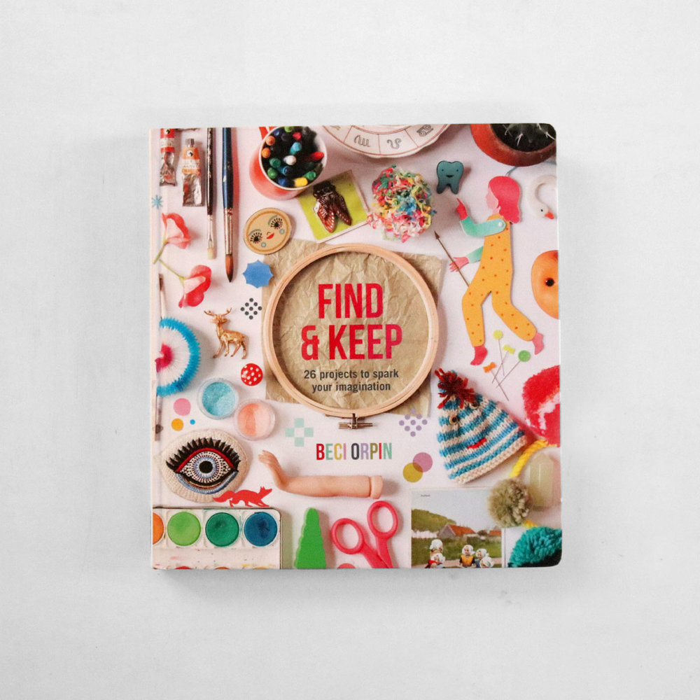 Find and Keep by Beci Orpin (Hardcover)  The craft queen's first book, packed with creative craft, sewing and design projects for kids, teens and adults.