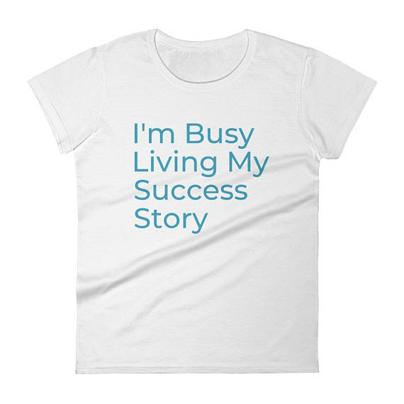 I'm Busy Living My Success Story - Women's short sleeve t-shirt White $27.00
