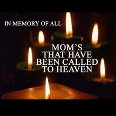 In Memories of all Mom's called to Heaven.jpeg