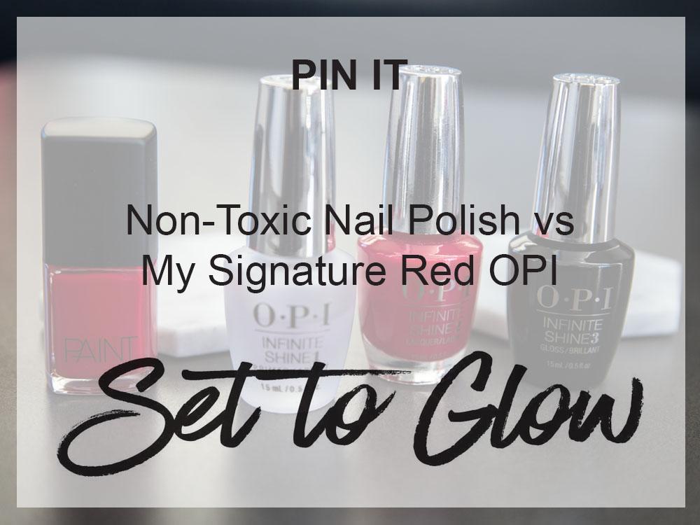 Non-Toxic Nail Polish vs My Signature Red OPI — Set to Glow
