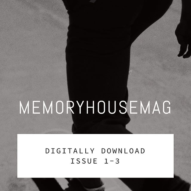 Issue 1-3 now available for digital download at Memoryhousemag.com