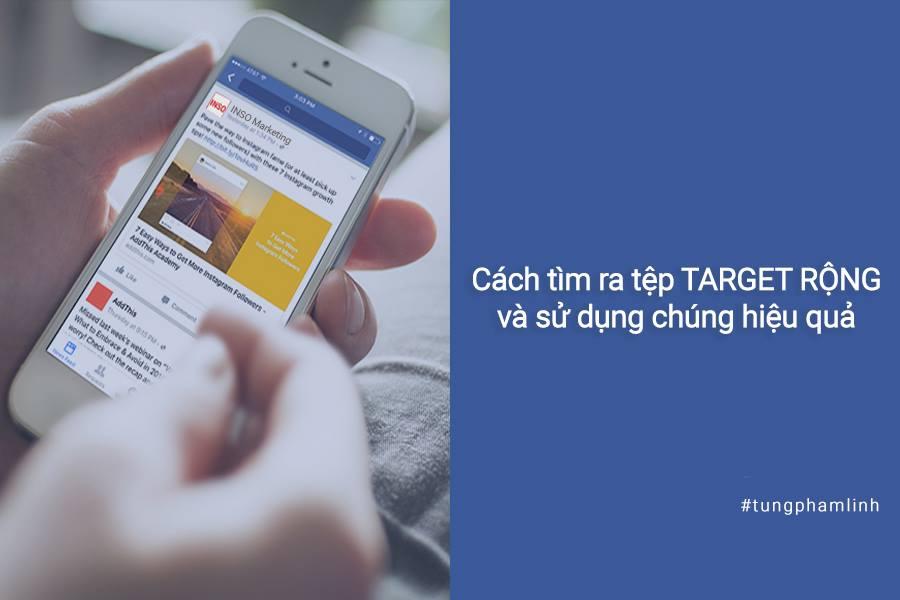 Facebook Ads: Cách tìm ra tệp TARGET RỘNG và làm sao sử dụng chúng HIỆU QUẢ