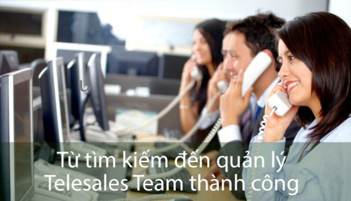Từ tìm kiếm đến quản lý Telesales Team thành công