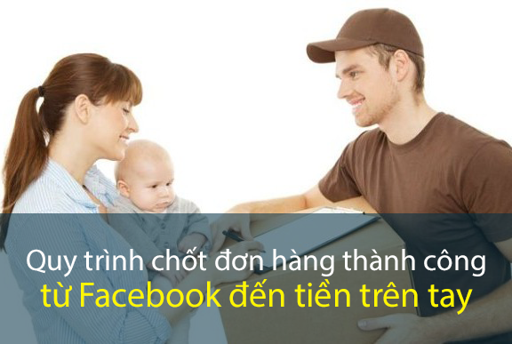 Quy trình chốt đơn hàng thành công từ Facebook đến tiền trên tay