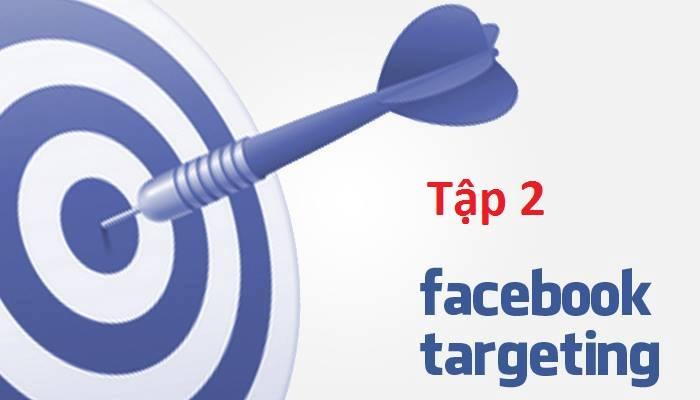 Facebook Ads: 2 chiến lược cực kì hiệu quả trong Target (P2)