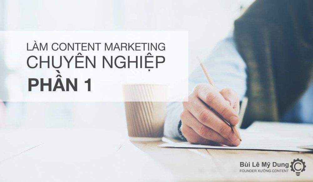 Cách làm Content Marketing chuyên nghiệp (P1)