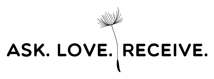 Ask. Love. Receive.