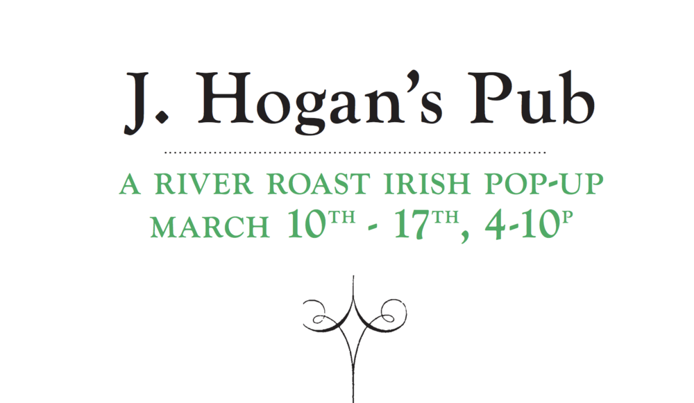 J. Hogan's Pub: An Irish Pop-Up -  Saturday @ 4pm:River Roast