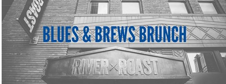 Blues and Brews Brunch - Sunday @ 12pm:River Roast