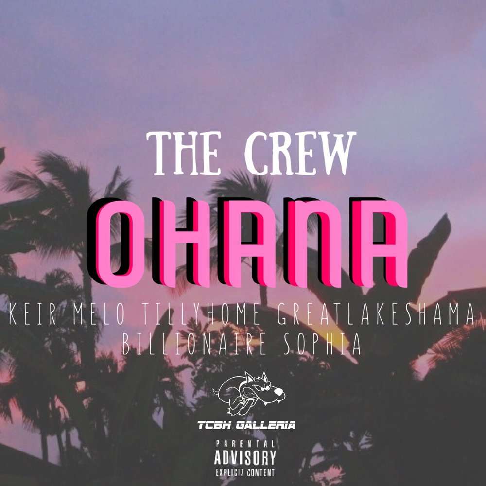 The Crew - OHANA ft. KEIR MELO, TillyHome, GreatLakesHama, & Billionaire Sophia