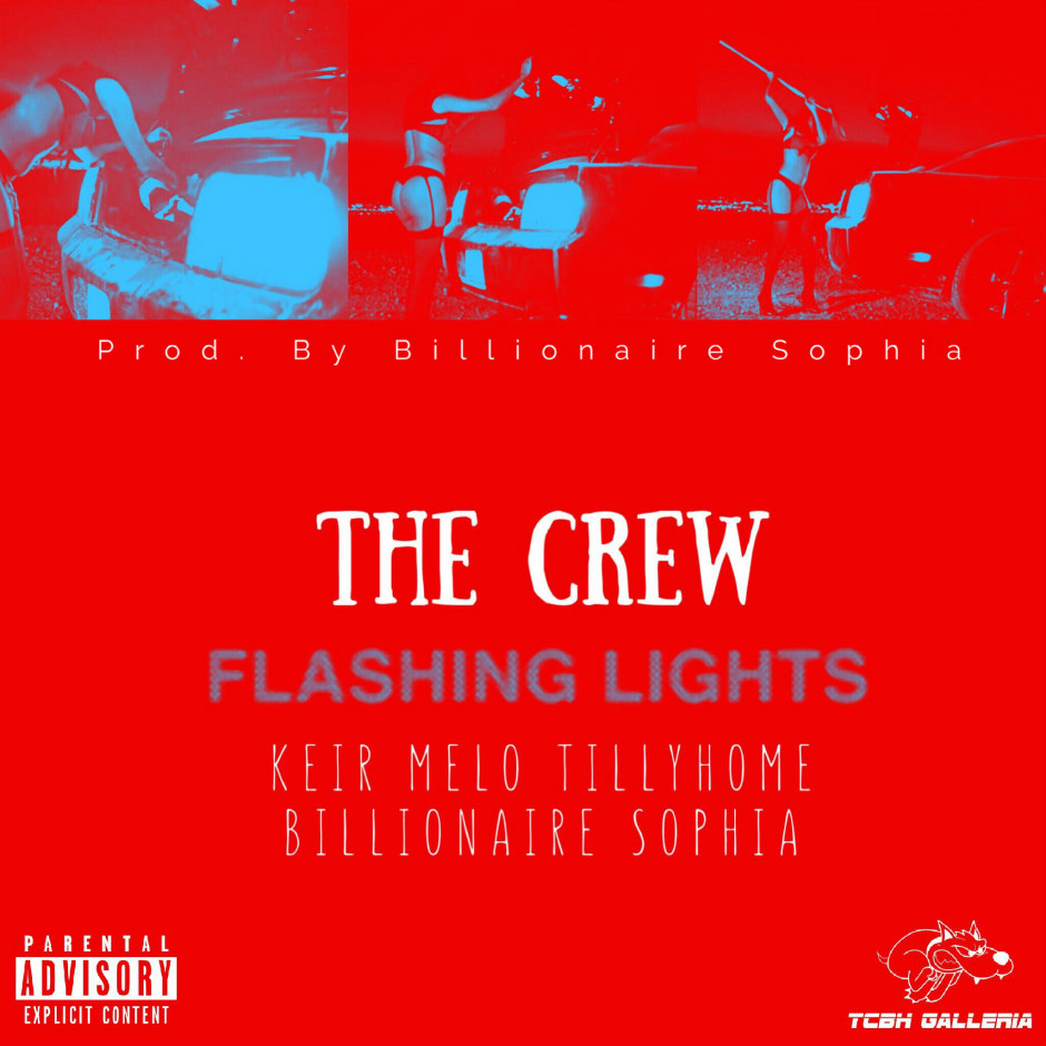 The Crew - FLASHING LIGHTS ft. KEIR MELO, TillyHome, & Billionaire Sophia