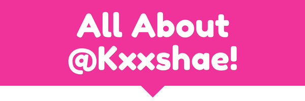 All about @Kxxshae!