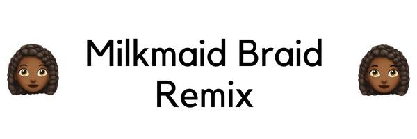 milkmaid braid remix banner