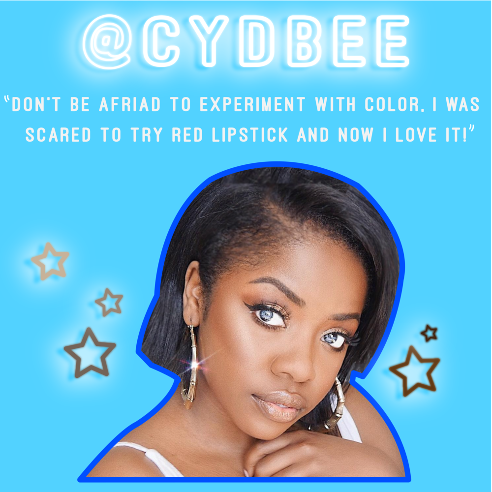 """""""One piece of advice I wish I had for my younger self would be not being afraid to experiment with color products because I was dark skinned. I was really scared to try red lipstick because I didn't think it would look well on me! NOW I LOVE IT!!!"""" - @Cydbee"""