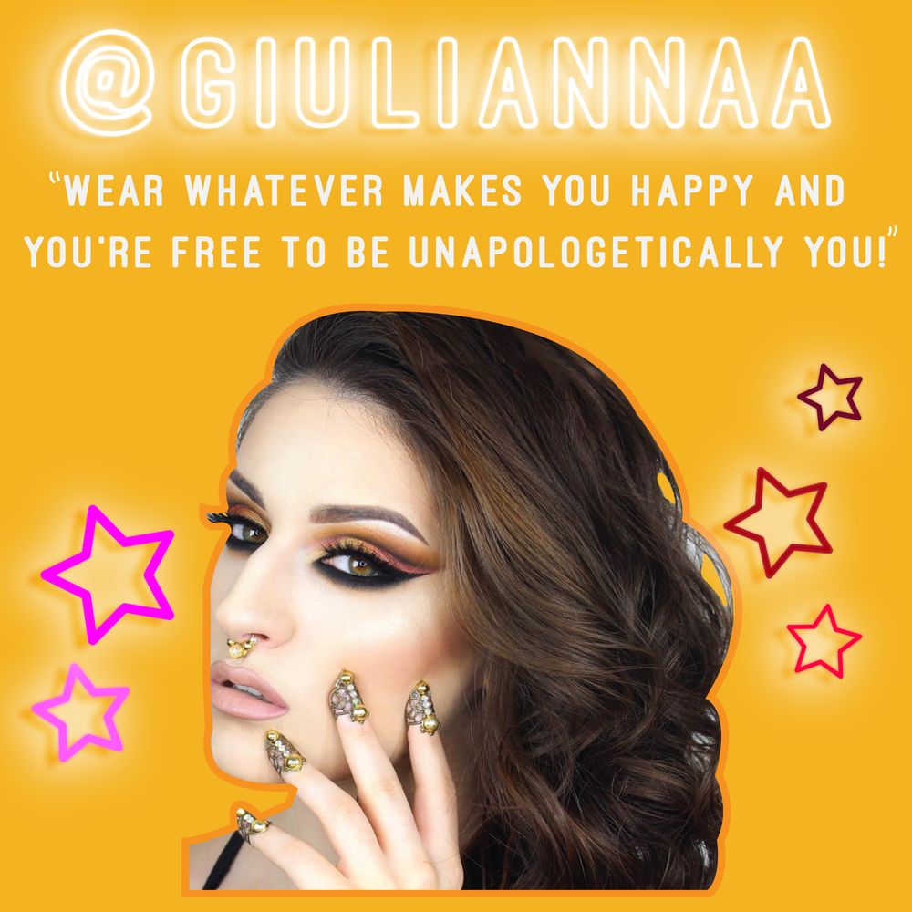 """Wear whatever makes you happy, it's your face! You're free to be unapologetically you! Makeup is an art form and a way for you to express yourself. Don't let anyone tell you what's ""wearable."" Be bold, be colorful, be natural. Do whatever makes you feel good!""- @Giuliannaa"