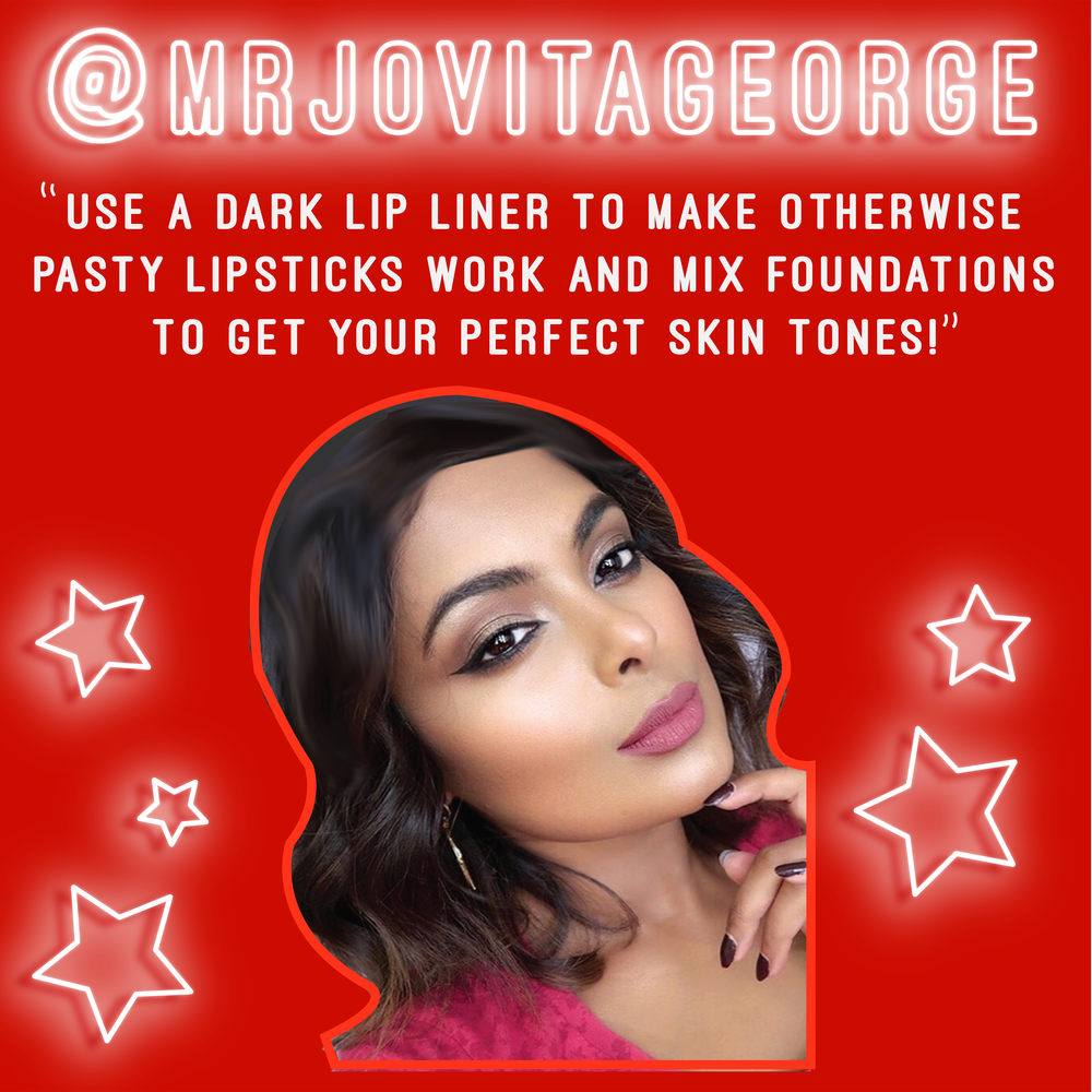 """Use a dark lip liner to make otherwise pasty lipsticks work and mix foundations to get your perfect skin tone!"" - @Mrjovitageorge"