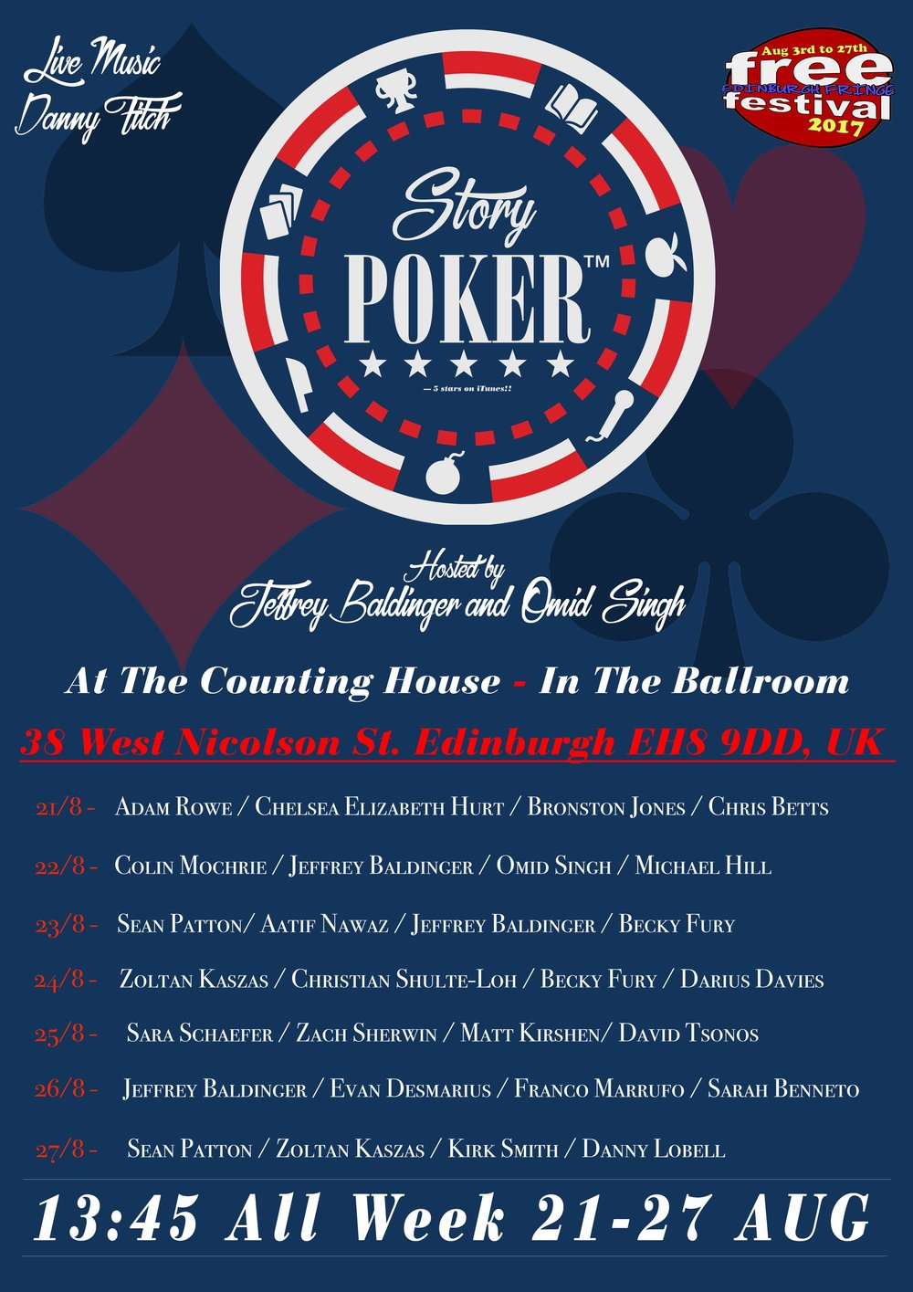 Story Poker:Edinburgh Edition - 7 days of Story Poker Competition at the biggest Fringe Festival in the world with the best comedians and story tellers in the world. Hosted by Jeffrey Baldinger and Omid Singh with Live music from Danny Fitch. This show was given great reviews and had sold out shows at the Counting House in the Ballroom.2017 - I debuted at The EdFringe fest with Story Poker as well as my own half hour Stand-Up shows. (Venues the Counting House - Ballroom and City Cafe)