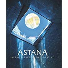 Astana: Architecture, Myth & Destiny