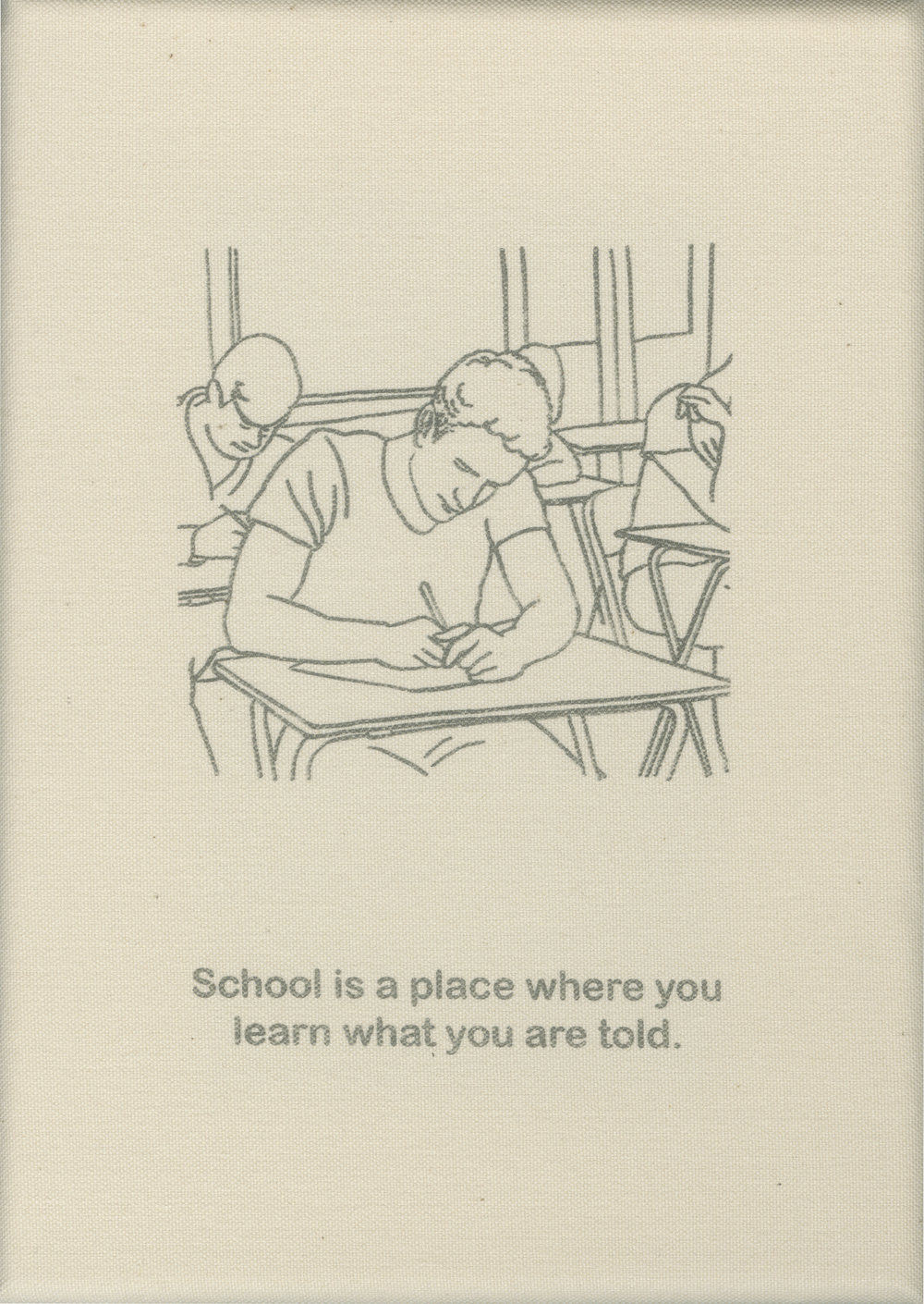 School is a place where you learn what you are told.