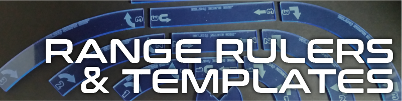 Range Rulers and Templates  Rulers designed for X Wing, Infinity, and catch-all rulers for tabletop games.