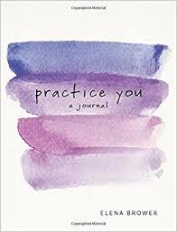 Practice You Journal, Elena Brower