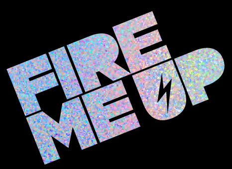 Fire-me-up-sparkly text.jpg