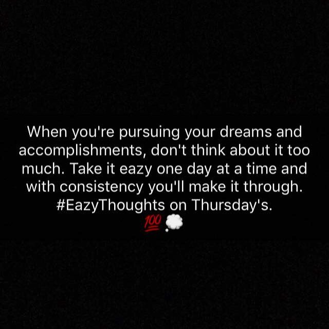 There's no need for you to rush it through. #EazyThoughts on Thursday's. 💯💭