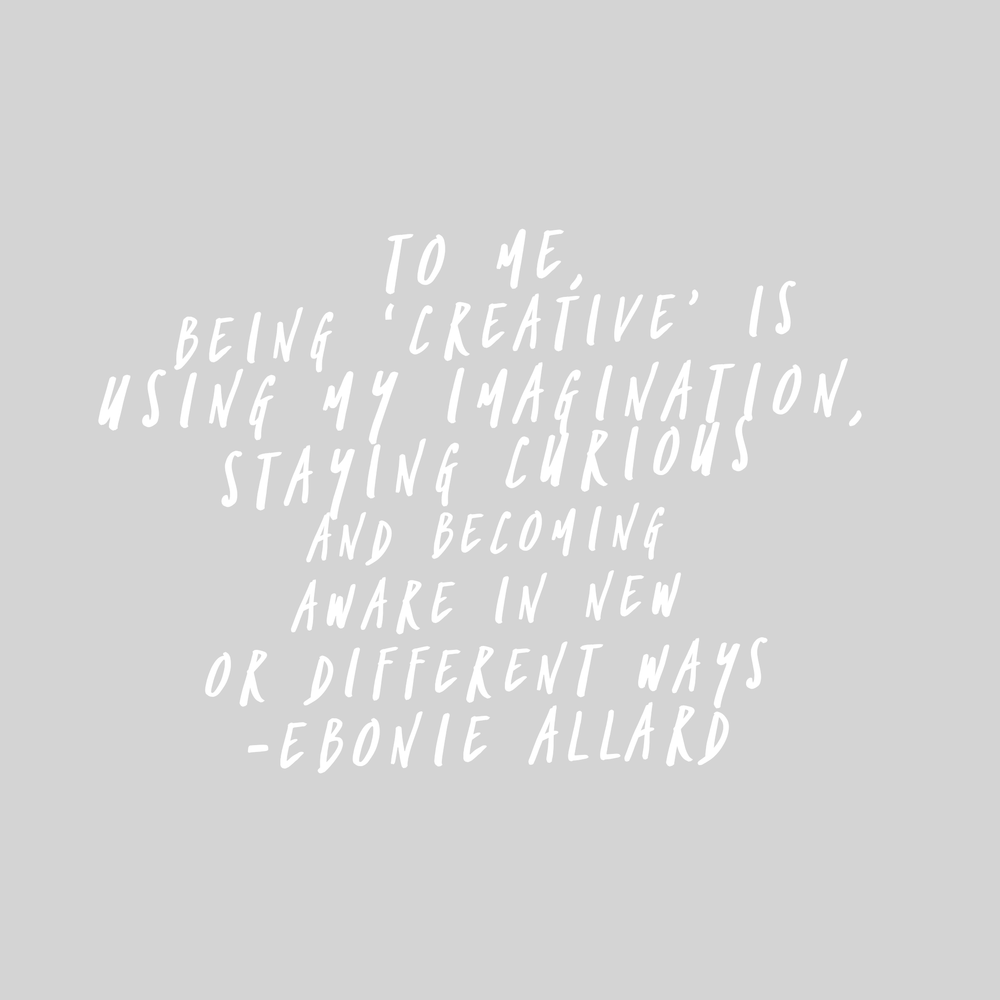 creativity quote from Ebonie Allard