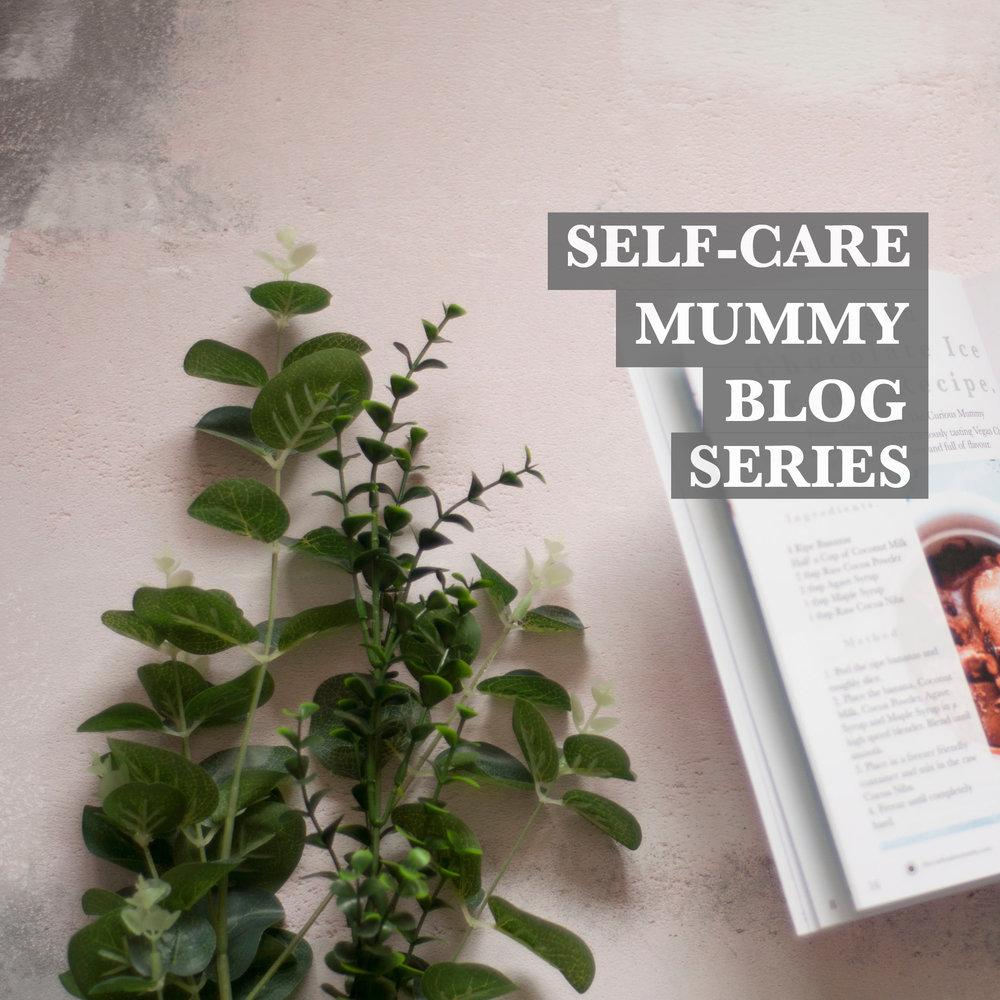 selfcare mummy blog series.jpg
