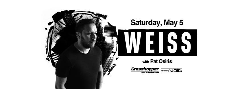 - WEISS wsg Pat Osiris- May 5th- Grasshopper Underground We're not in Bristol anymore. This is Weiss Second time at the Grasshopper since his Michigan debut back in October. From London bringing very clean UK style House, Dance, and Techno. This should have you excited for movement weekend and is a great warm up if you need to sate your itch