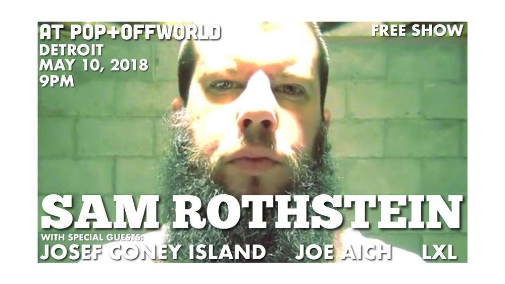 Sam Rothstein / Josef Coney Island / Joe Aich / LXL - May 10th - POP + Offworld - POP + Offworld is hosting Sam Rothstein with three other special guests. The Ohio rapper is known for his grungy sound accompanied by sophisticated lyrics and complex rhymes that explore the moral issues of capitalism and consumer culture.