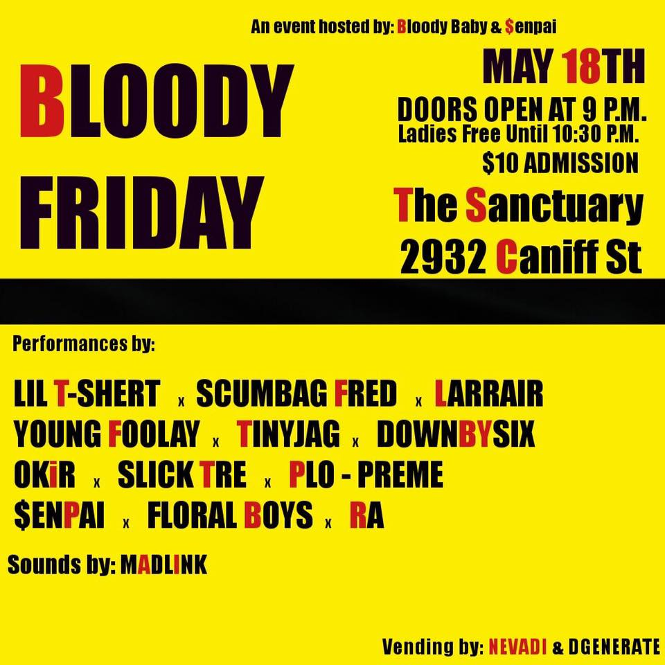 Bloody Friday- May 18th- The Sanctuary   - Hosted by Bloody Baby and $enpai, this is going to be one hype show! Party with some of the best Trap producers in Detroit. Featuring over 10 underground artists, this show is perfect for ballers on a budget. With tickets at $10 and free for the ladies before 10:30 pm. With featured vendors Nevadi and Dgenerate.