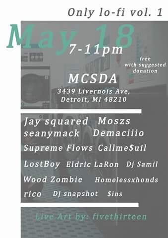 Only Lo-Fi Vol. 1 - May 18th - 3439 Livernois Ave. Detroit  - Have you been waiting for the Lo-fi scene to take off? Well here is the answer to your prayers. With 14 artists on the line-up, it's a great way to meet who is in the Lo-Fi scene. Suggested donation at the door. Come on out and do your part to contribute to the growth of the underground.